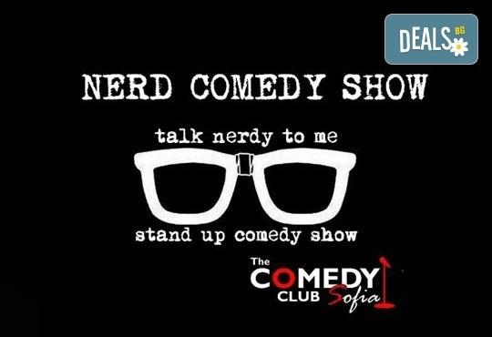Nerd Show - шеги от и за загубеняци, на 25.03. от 21.30ч, в The Comedy Club Sofia, ул. Леге N8 - билет за един! - Снимка 1